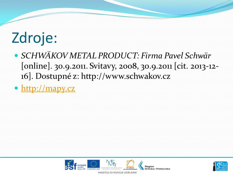 Zdroje:  SCHWÄKOV METAL PRODUCT: Firma Pavel Schwär [online]. 30.9.2011. Svitavy, 2008, 30.9.2011 [cit. 2013-12- 16]. Dostupné z: http://www.schwakov