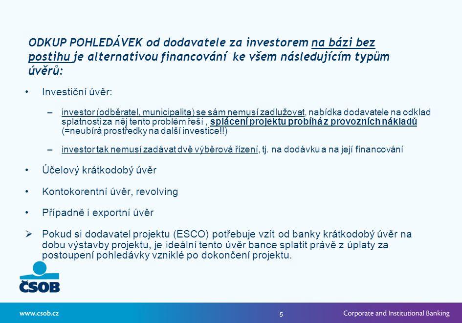 5 •Investiční úvěr: –investor (odběratel, municipalita) se sám nemusí zadlužovat, nabídka dodavatele na odklad splatnosti za něj tento problém řeší, splácení projektu probíhá z provozních nákladů (=neubírá prostředky na další investice!!) –investor tak nemusí zadávat dvě výběrová řízení, tj.