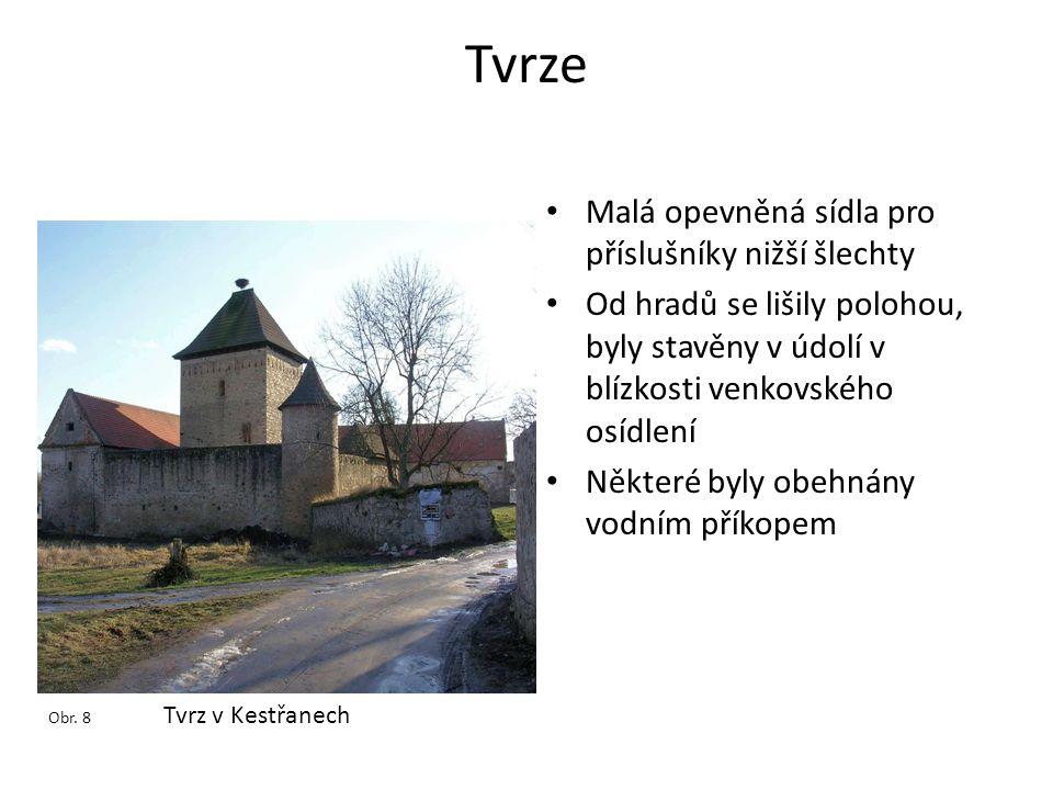 Tvrze • Malá opevněná sídla pro příslušníky nižší šlechty • Od hradů se lišily polohou, byly stavěny v údolí v blízkosti venkovského osídlení • Někter
