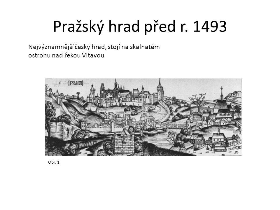 Pražský hrad před r. 1493 Obr. 1 Nejvýznamnější český hrad, stojí na skalnatém ostrohu nad řekou Vltavou