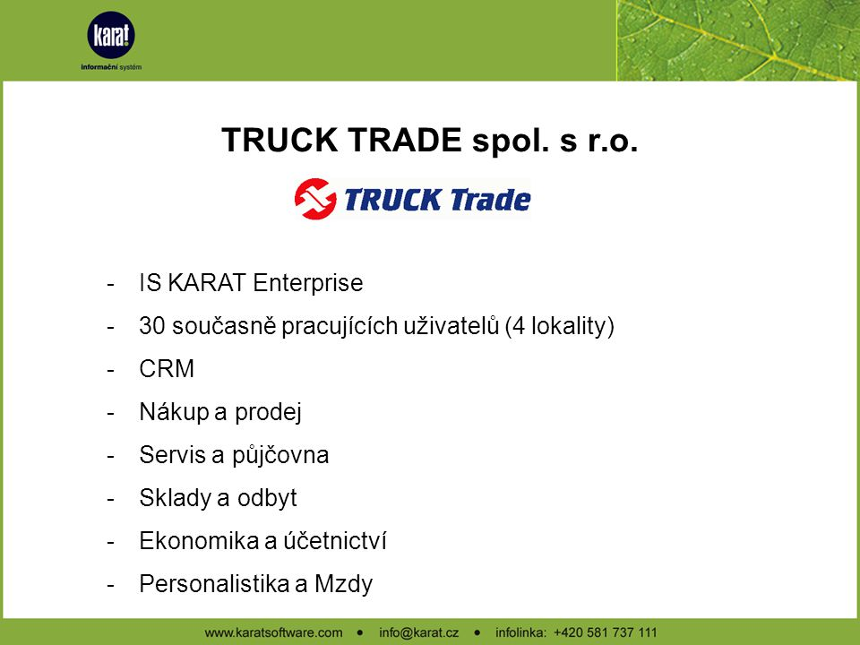 TRUCK TRADE spol. s r.o. -Nejvýznamnější prodejní a servisní dealer vozidel DAF na Moravě -Pronájem tahačů a valníků a prodej náhradních dílů -Pobočky