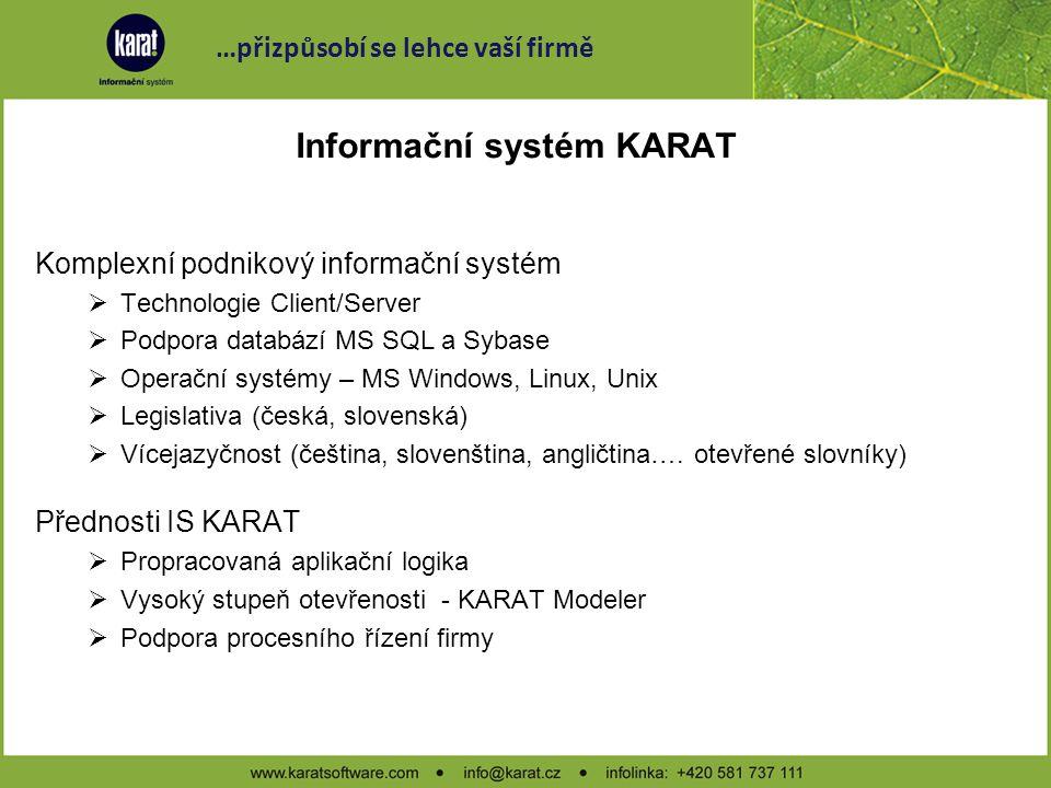 Informační systém KARAT Komplexní podnikový informační systém  Technologie Client/Server  Podpora databází MS SQL a Sybase  Operační systémy – MS W