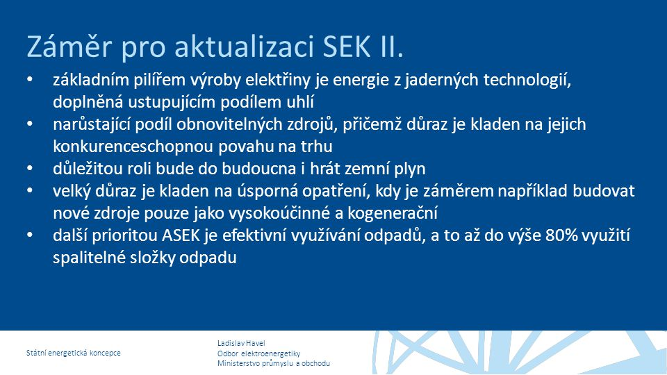 Ladislav Havel Odbor elektroenergetiky Ministerstvo průmyslu a obchodu Státní energetická koncepce Záměr pro aktualizaci SEK II. • základním pilířem v