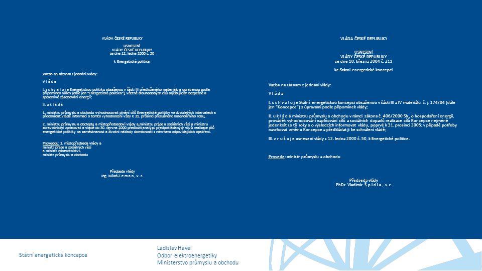 Ladislav Havel Odbor elektroenergetiky Ministerstvo průmyslu a obchodu Státní energetická koncepce VLÁDA ČESKÉ REPUBLIKY USNESENÍ VLÁDY ČESKÉ REPUBLIKY ze dne 12.