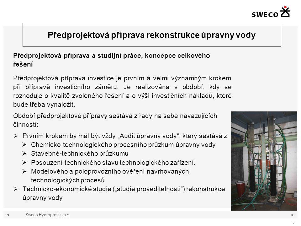 ◄ ► 8 Předprojektová příprava rekonstrukce úpravny vody Předprojektová příprava a studijní práce, koncepce celkového řešení Předprojektová příprava in