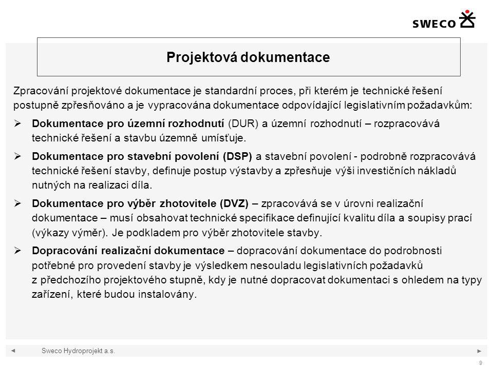 ◄ ► 9 Projektová dokumentace Zpracování projektové dokumentace je standardní proces, při kterém je technické řešení postupně zpřesňováno a je vypracov
