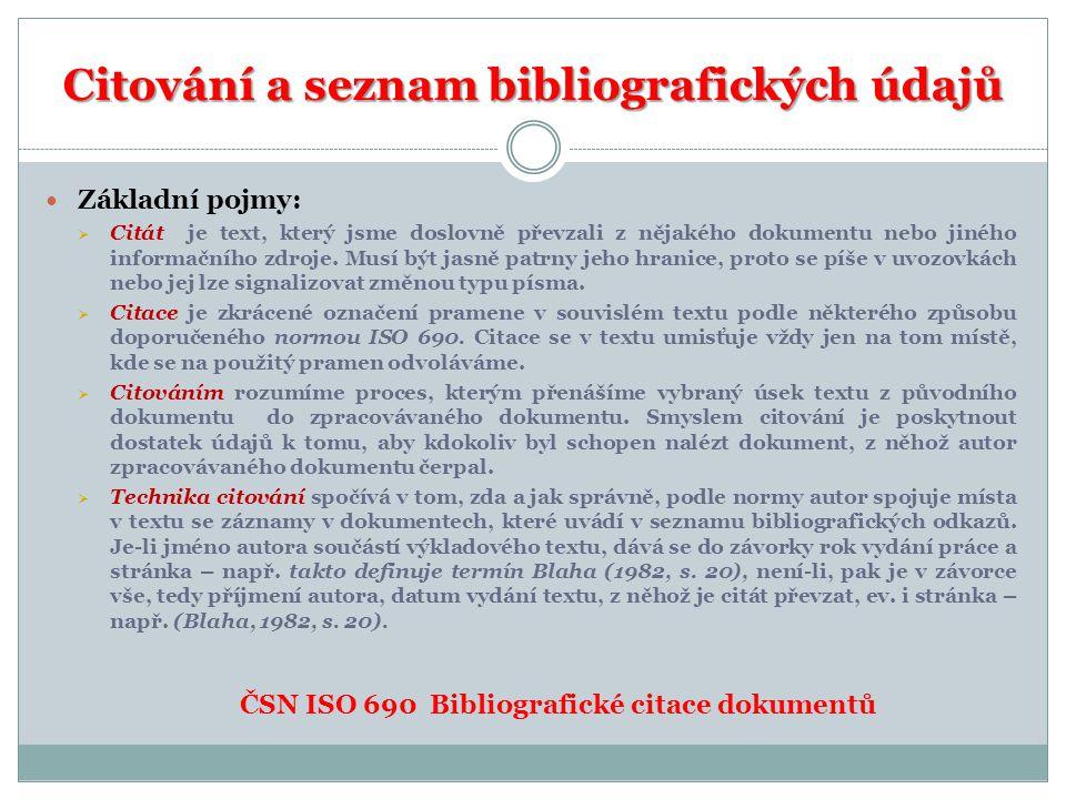Citování a seznam bibliografických údajů  Základní pojmy:  Citát je text, který jsme doslovně převzali z nějakého dokumentu nebo jiného informačního