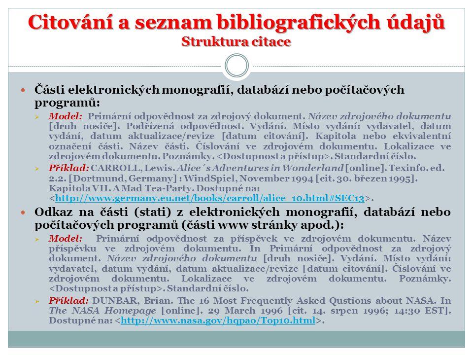 Citování a seznam bibliografických údajů Struktura citace  Části elektronických monografií, databází nebo počítačových programů:  Model: Primární od
