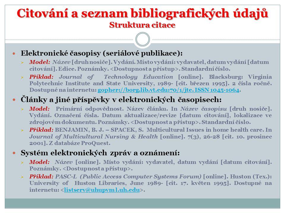 Citování a seznam bibliografických údajů Struktura citace  Elektronické časopisy (seriálové publikace):  Model: Název [druh nosiče]. Vydání. Místo v