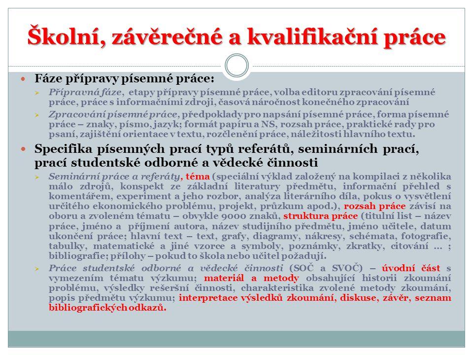 Školní, závěrečné a kvalifikační práce  Fáze přípravy písemné práce:  Přípravná fáze, etapy přípravy písemné práce, volba editoru zpracování písemné