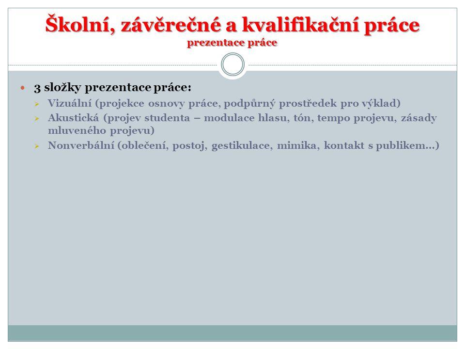 Školní, závěrečné a kvalifikační práce prezentace práce  3 složky prezentace práce:  Vizuální (projekce osnovy práce, podpůrný prostředek pro výklad