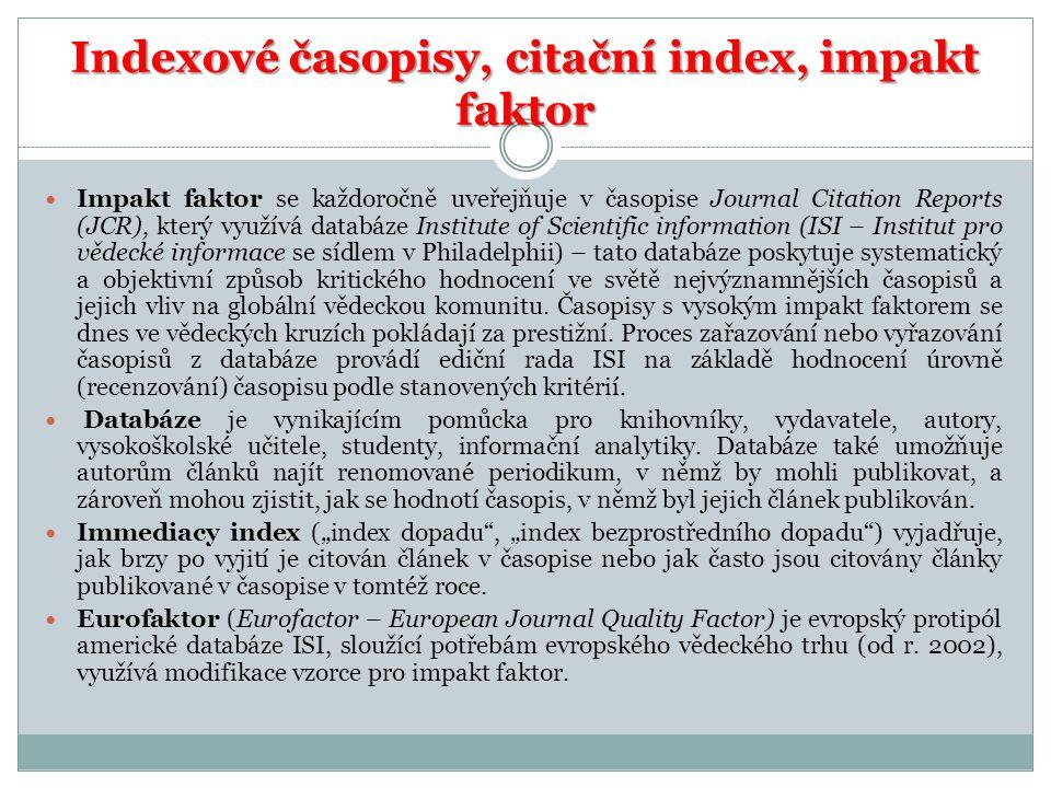Indexové časopisy, citační index, impakt faktor  Impakt faktor se každoročně uveřejňuje v časopise Journal Citation Reports (JCR), který využívá data