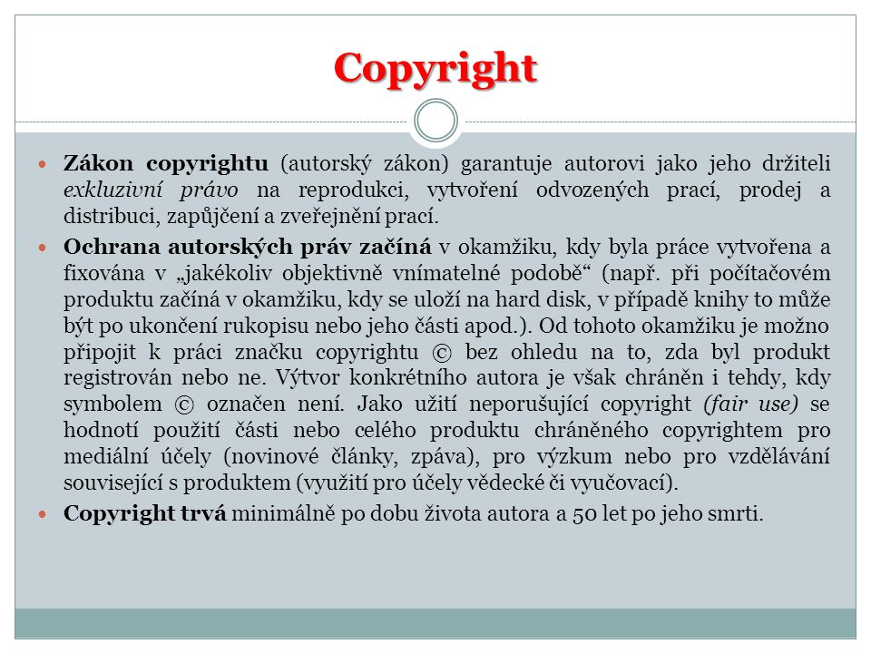 Copyright  Zákon copyrightu (autorský zákon) garantuje autorovi jako jeho držiteli exkluzivní právo na reprodukci, vytvoření odvozených prací, prodej