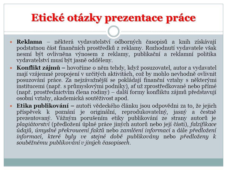 Etické otázky prezentace práce  Reklama – některá vydavatelství odborných časopisů a knih získávají podstatnou část finančních prostředků z reklamy.