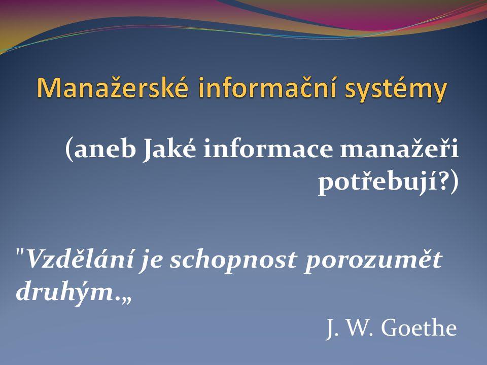 """(aneb Jaké informace manažeři potřebují?) Vzdělání je schopnost porozumět druhým."""" J. W. Goethe"""