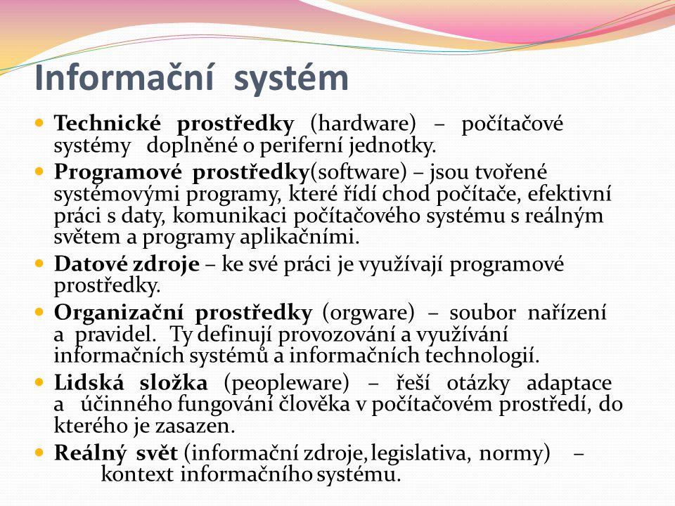 Informační systém  Technické prostředky (hardware) – počítačové systémy doplněné o periferní jednotky.