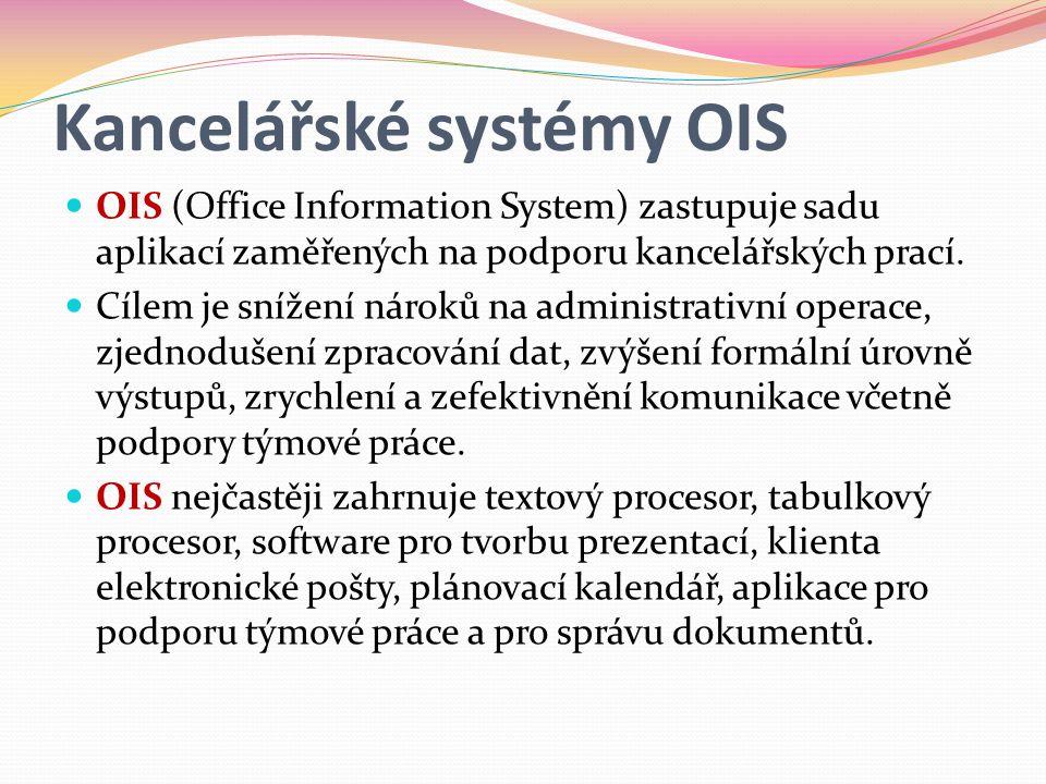 Kancelářské systémy OIS  OIS (Office Information System) zastupuje sadu aplikací zaměřených na podporu kancelářských prací.