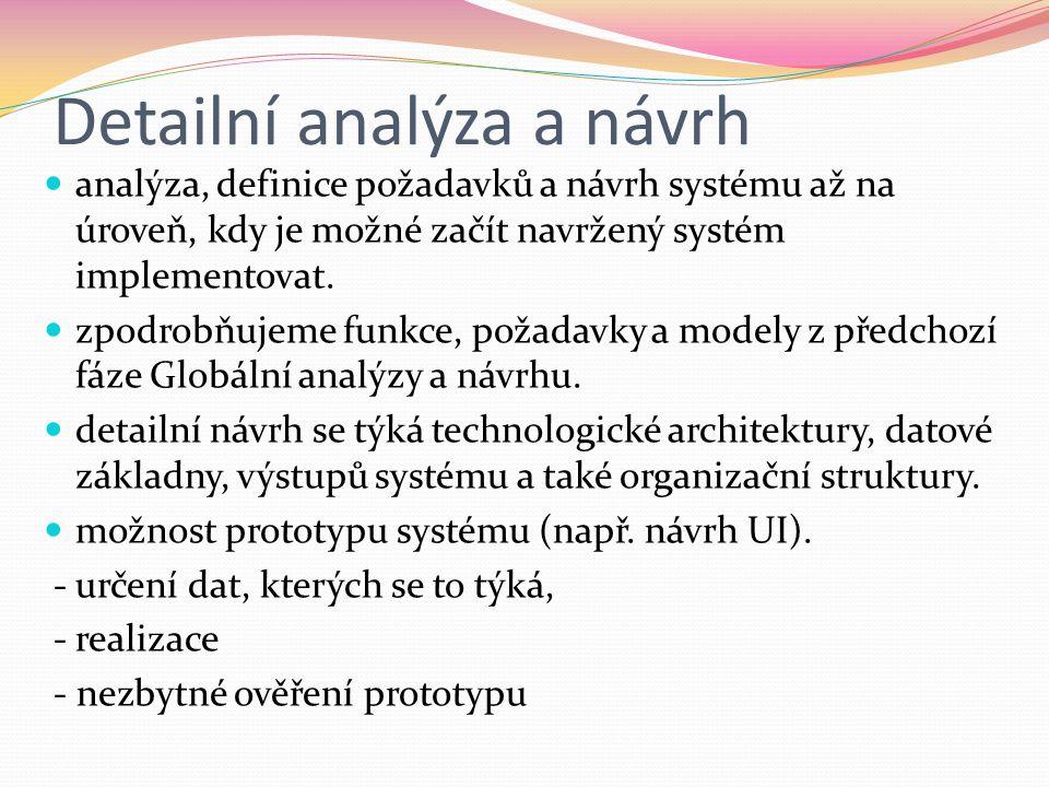 Detailní analýza a návrh  analýza, definice požadavků a návrh systému až na úroveň, kdy je možné začít navržený systém implementovat.