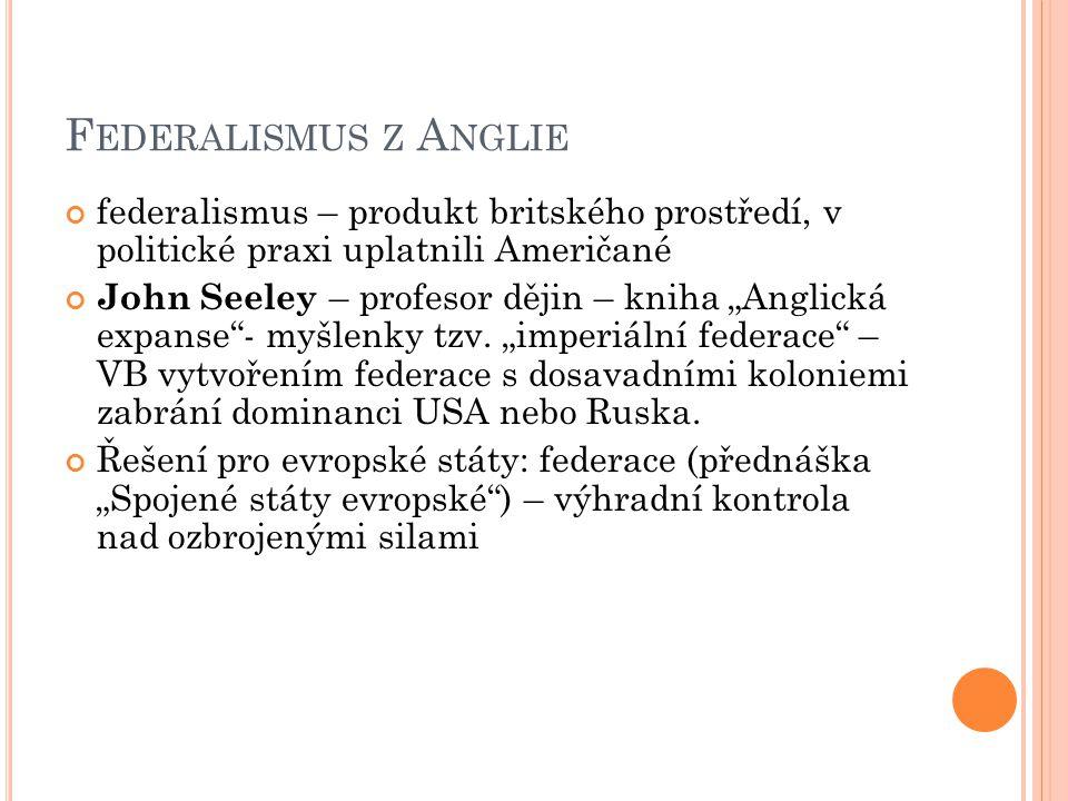 """F EDERALISMUS Z A NGLIE federalismus – produkt britského prostředí, v politické praxi uplatnili Američané John Seeley – profesor dějin – kniha """"Anglická expanse - myšlenky tzv."""