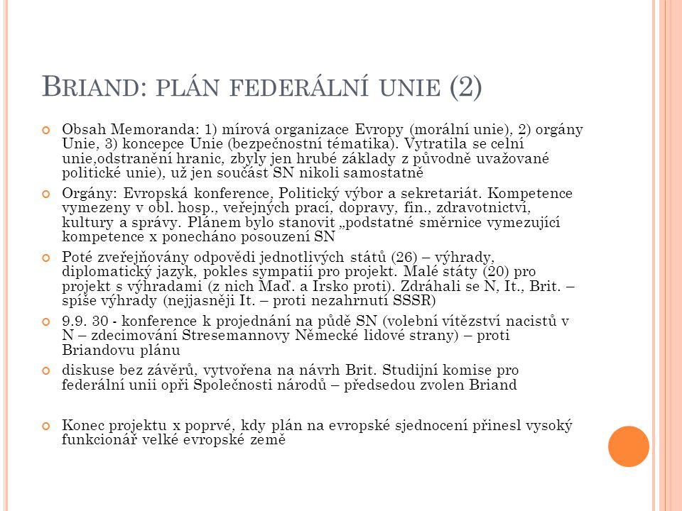 B RIAND : PLÁN FEDERÁLNÍ UNIE (2) Obsah Memoranda: 1) mírová organizace Evropy (morální unie), 2) orgány Unie, 3) koncepce Unie (bezpečnostní tématika).