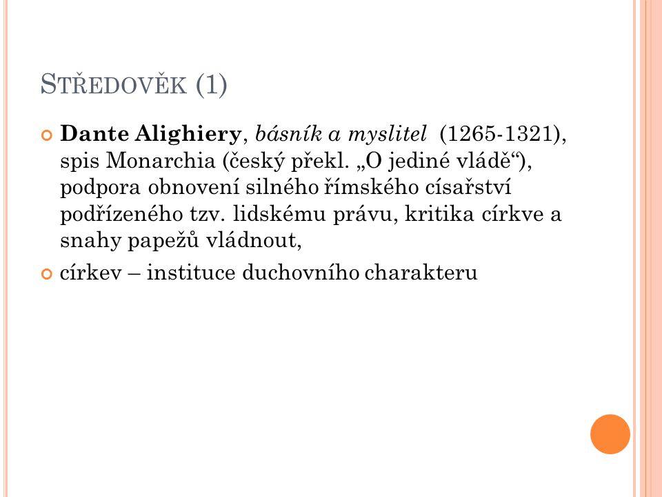 S TŘEDOVĚK (1) Dante Alighiery, básník a myslitel (1265-1321), spis Monarchia (český překl.
