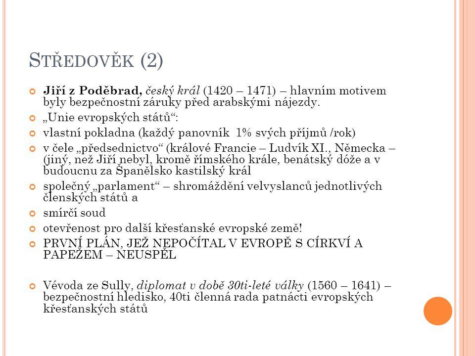S TŘEDOVĚK (2) Jiří z Poděbrad, český král (1420 – 1471) – hlavním motivem byly bezpečnostní záruky před arabskými nájezdy.