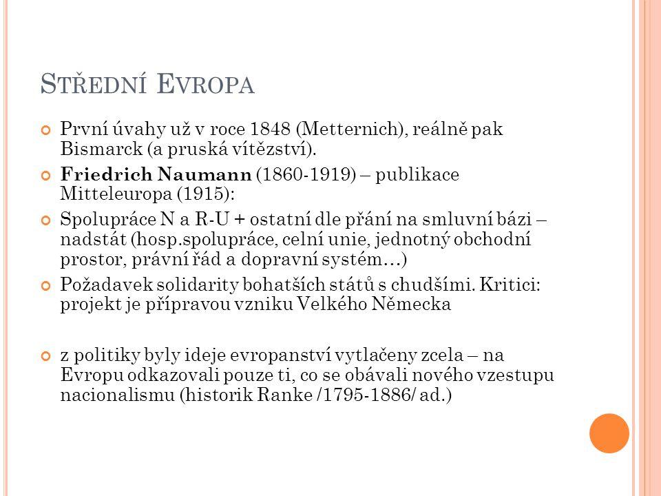 S TŘEDNÍ E VROPA První úvahy už v roce 1848 (Metternich), reálně pak Bismarck (a pruská vítězství).