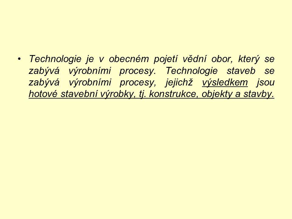 •Technologie je v obecném pojetí vědní obor, který se zabývá výrobními procesy.