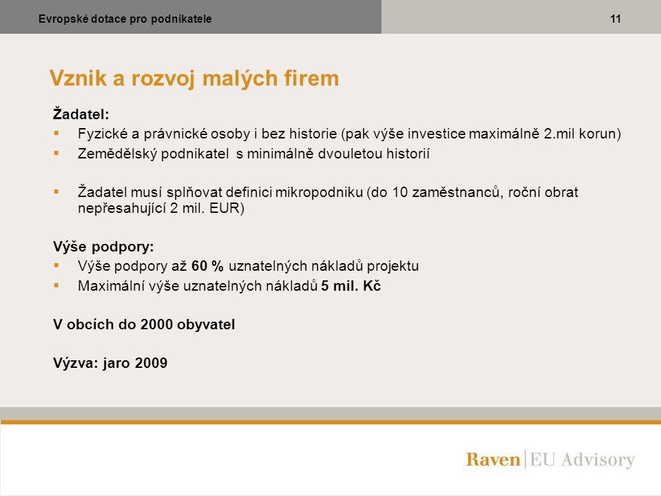 Vznik a rozvoj malých firem Žadatel:  Fyzické a právnické osoby i bez historie (pak výše investice maximálně 2.mil korun)  Zemědělský podnikatel s m
