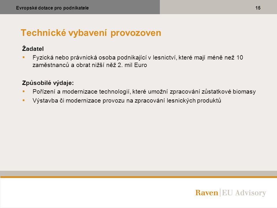 Technické vybavení provozoven Žadatel  Fyzická nebo právnická osoba podnikající v lesnictví, které mají méně než 10 zaměstnanců a obrat nižší něž 2.