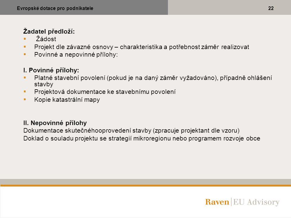 Žadatel předloží:  Žádost  Projekt dle závazné osnovy – charakteristika a potřebnost záměr realizovat  Povinné a nepovinné přílohy: I. Povinné příl