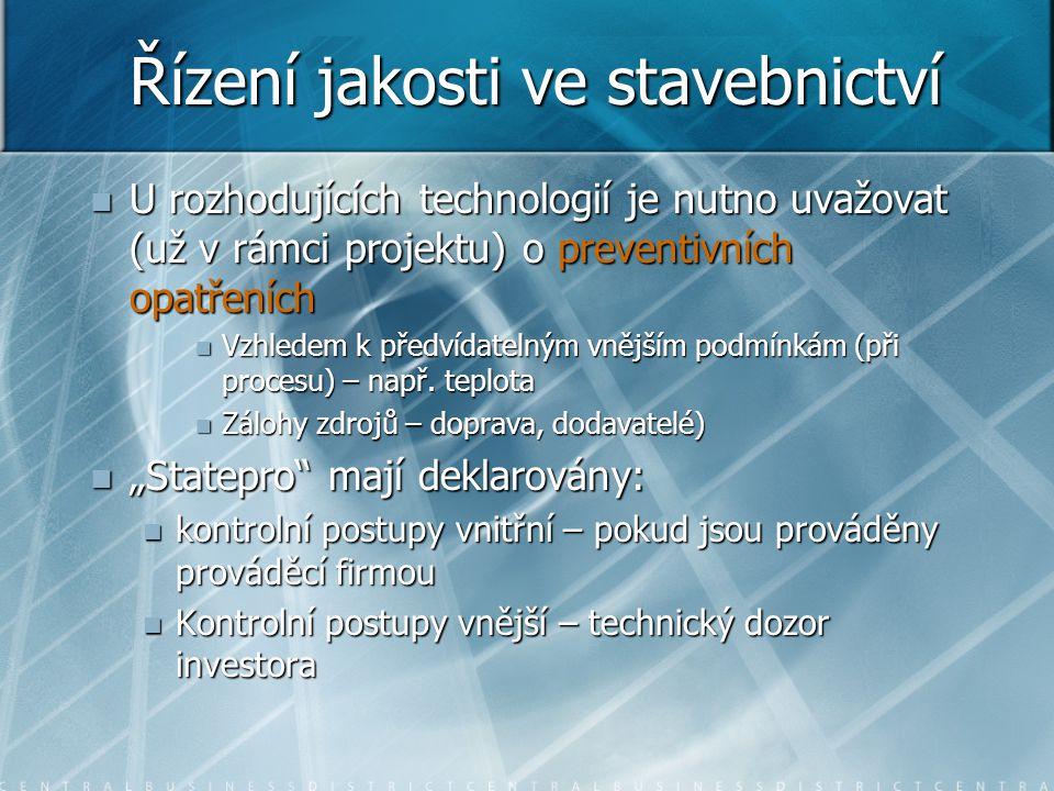Řízení jakosti ve stavebnictví  U rozhodujících technologií je nutno uvažovat (už v rámci projektu) o preventivních opatřeních  Vzhledem k předvídat