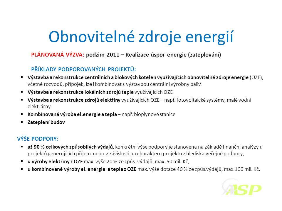 Obnovitelné zdroje energií PLÁNOVANÁ VÝZVA: podzim 2011 – Realizace úspor energie (zateplování) PŘÍKLADY PODPOROVANÝCH PROJEKTŮ:  Výstavba a rekonstrukce centrálních a blokových kotelen využívajících obnovitelné zdroje energie (OZE), včetně rozvodů, přípojek, lze i kombinovat s výstavbou centrální výrobny paliv.