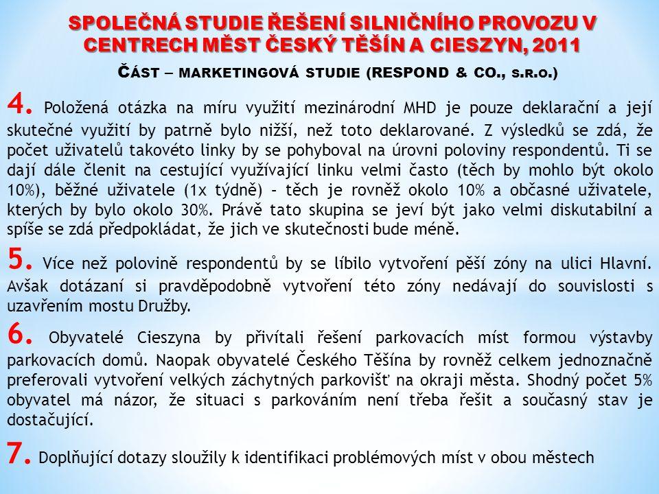 SPOLEČNÁ STUDIE ŘEŠENÍ SILNIČNÍHO PROVOZU V CENTRECH MĚST ČESKÝ TĚŠÍN A CIESZYN, 2011 Č ÁST – MARKETINGOVÁ STUDIE (RESPOND & CO., S. R. O.) 4. Položen