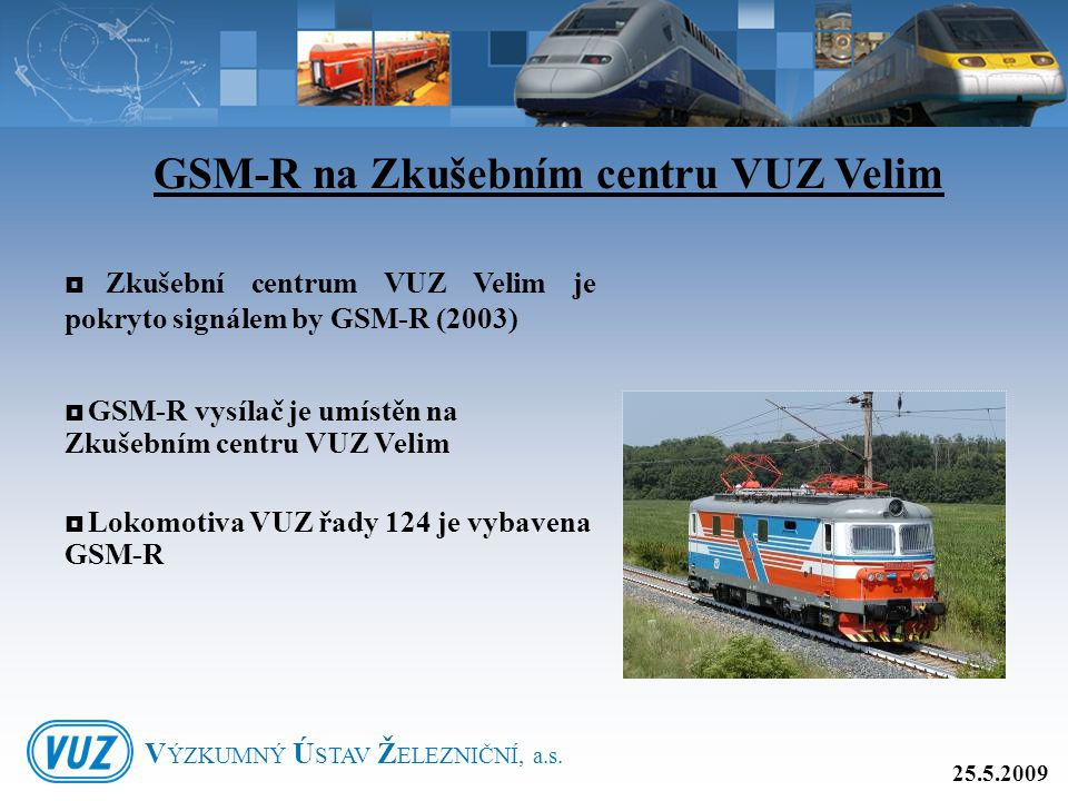 GSM-R na Zkušebním centru VUZ Velim 25.5.2009  Zkušební centrum VUZ Velim je pokryto signálem by GSM-R (2003)  GSM-R vysílač je umístěn na Zkušebním