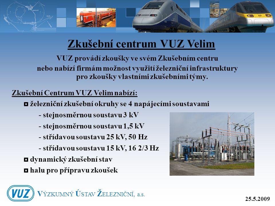 VUZ provádí zkoušky ve svém Zkušebním centru nebo nabízí firmám možnost využití železniční infrastruktury pro zkoušky vlastními zkušebními týmy. Zkuše
