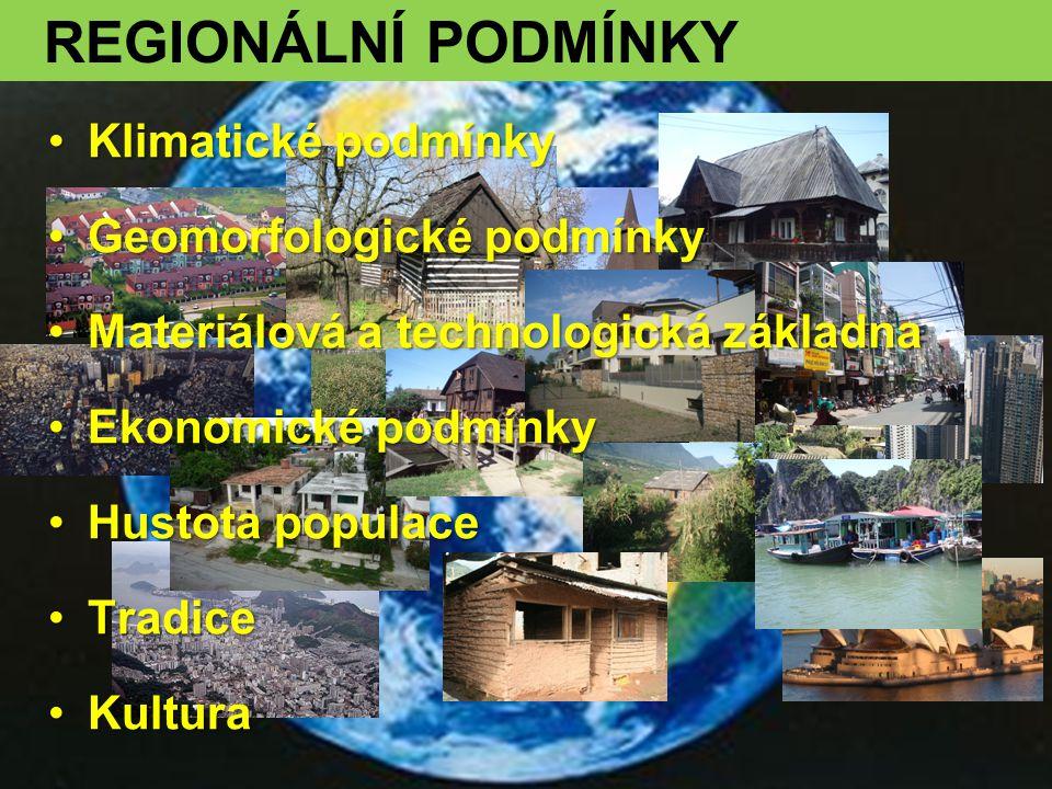 •Klimatické podmínky •Geomorfologické podmínky •Materiálová a technologická základna •Ekonomické podmínky •Hustota populace •Tradice •Kultura REGIONÁL