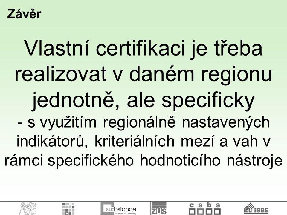 Vlastní certifikaci je třeba realizovat v daném regionu jednotně, ale specificky - s využitím regionálně nastavených indikátorů, kriteriálních mezí a