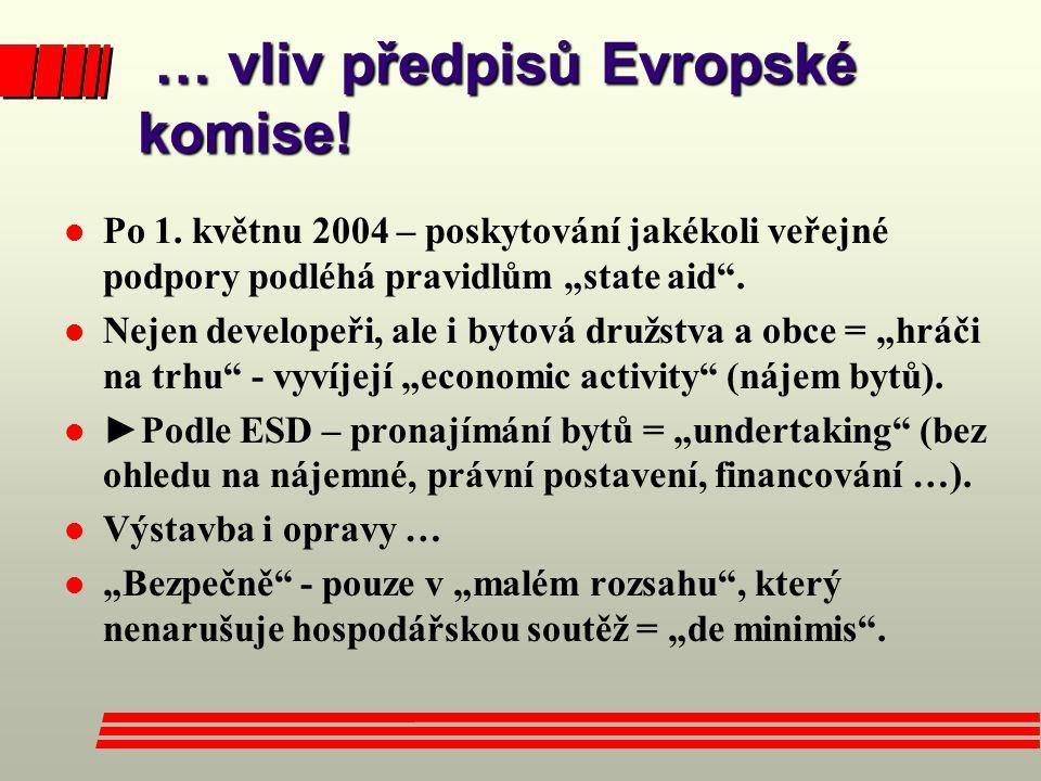"""… vliv předpisů Evropské komise! … vliv předpisů Evropské komise! l Po 1. květnu 2004 – poskytování jakékoli veřejné podpory podléhá pravidlům """"state"""