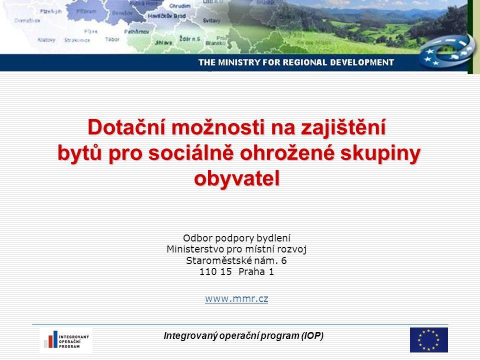 Integrovaný operační program (IOP) Dotační možnosti na zajištění bytů pro sociálně ohrožené skupiny obyvatel Dotační možnosti na zajištění bytů pro so
