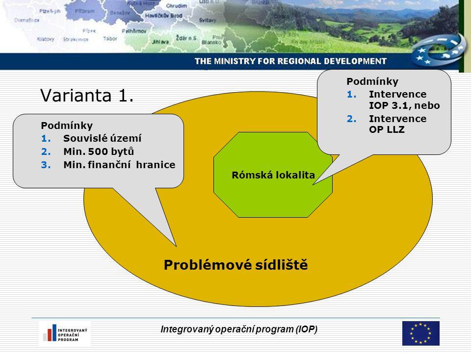 Integrovaný operační program (IOP) Varianta 1. Problémové sídliště Rómská lokalita Podmínky 1.Souvislé území 2.Min. 500 bytů 3.Min. finanční hranice P