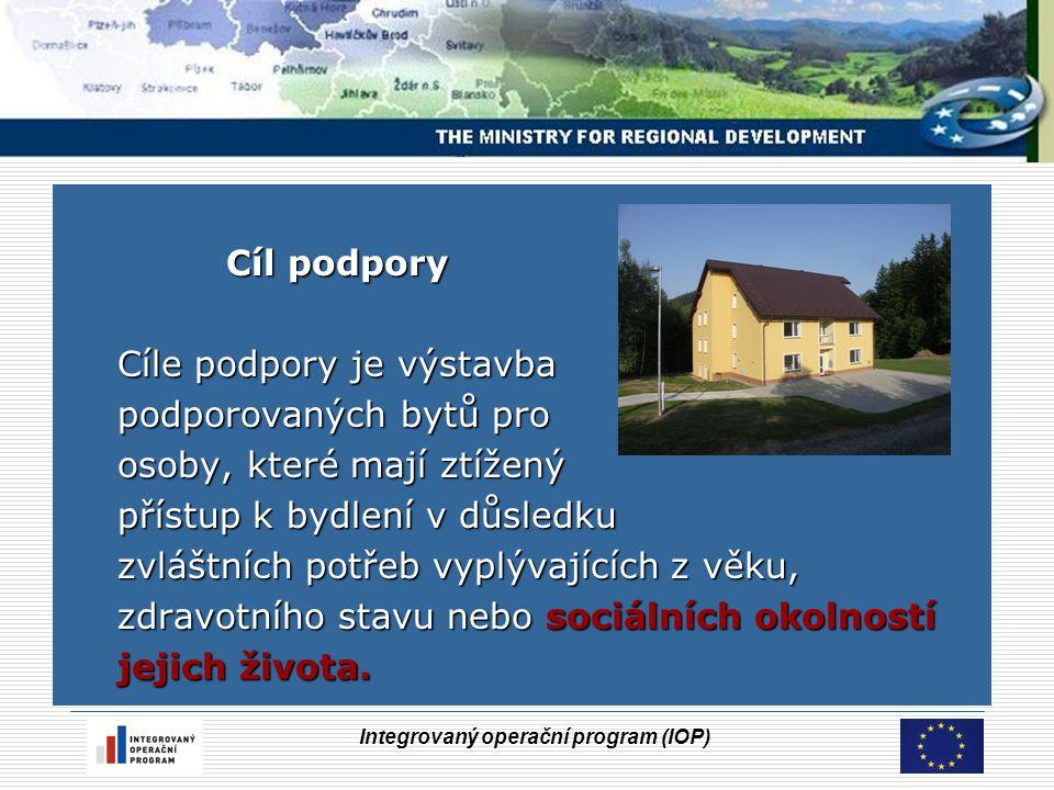 Integrovaný operační program (IOP) Cíl podpory Cíl podpory Cíle podpory je výstavba podporovaných bytů pro osoby, které mají ztížený přístup k bydlení