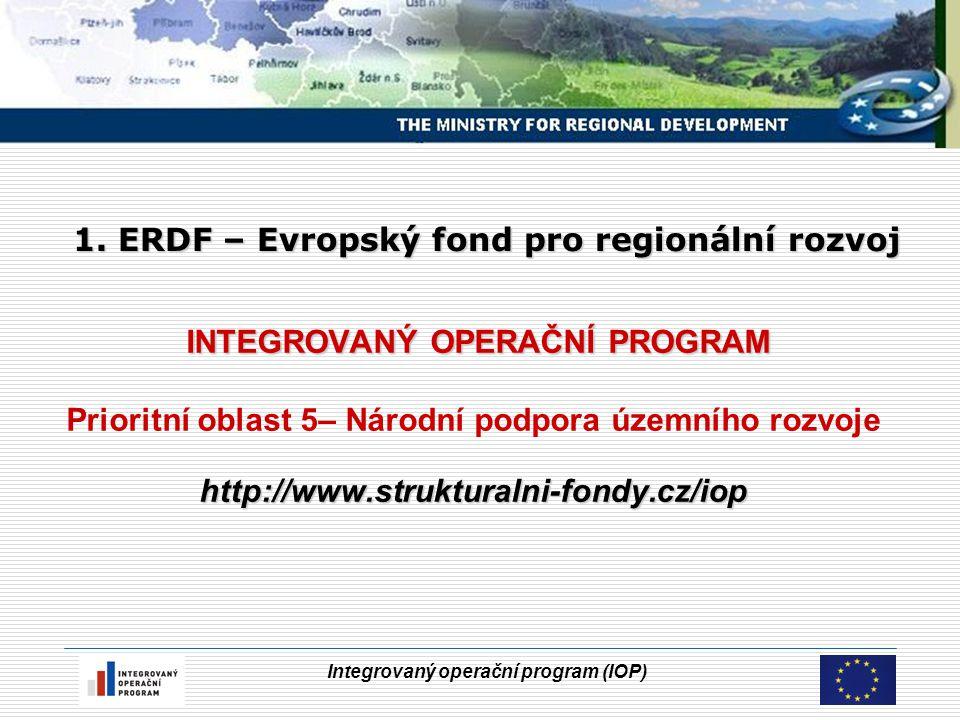 Integrovaný operační program (IOP) INTEGROVANÝ OPERAČNÍ PROGRAM http://www.strukturalni-fondy.cz/iop INTEGROVANÝ OPERAČNÍ PROGRAM Prioritní oblast 5–