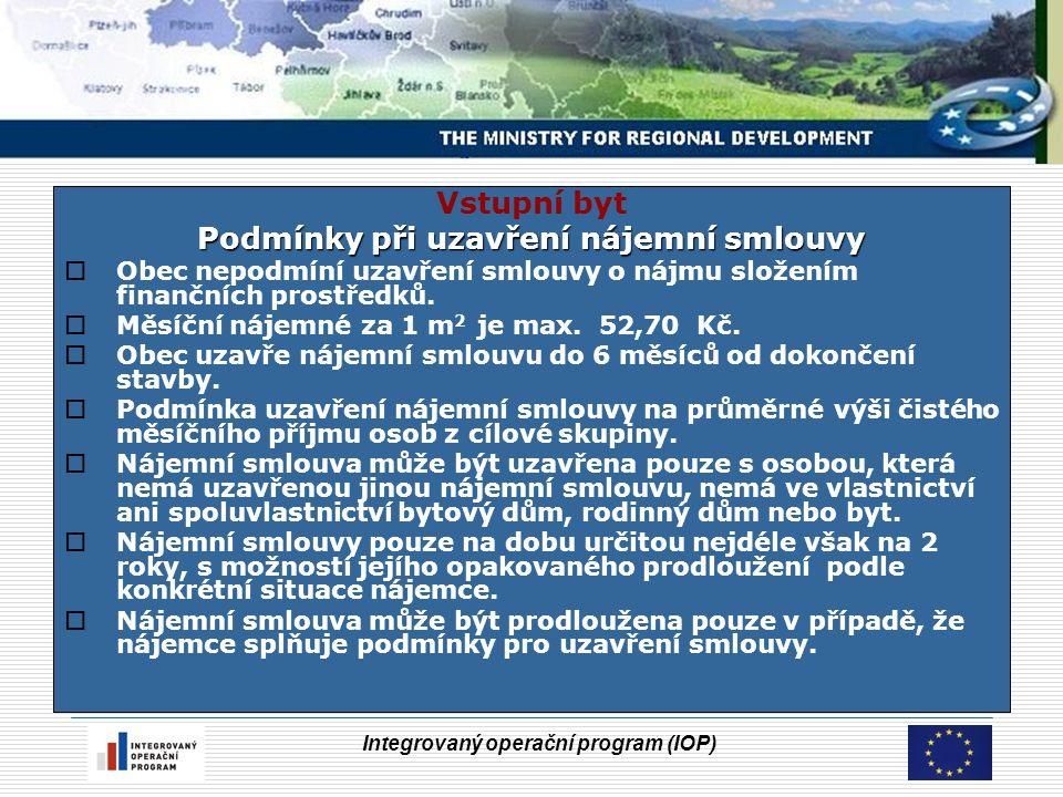 Integrovaný operační program (IOP) Vstupní byt Podmínky při uzavření nájemní smlouvy  Obec nepodmíní uzavření smlouvy o nájmu složením finančních pro