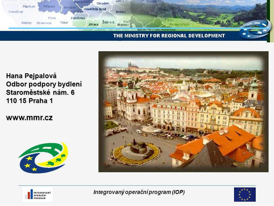 Integrovaný operační program (IOP) Hana Pejpalová Odbor podpory bydlení Staroměstské nám. 6 110 15 Praha 1 www.mmr.cz