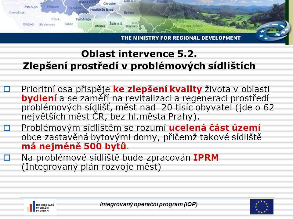 Integrovaný operační program (IOP) Oblast intervence 5.2. Zlepšení prostředí v problémových sídlištích  Prioritní osa přispěje ke zlepšení kvality ži