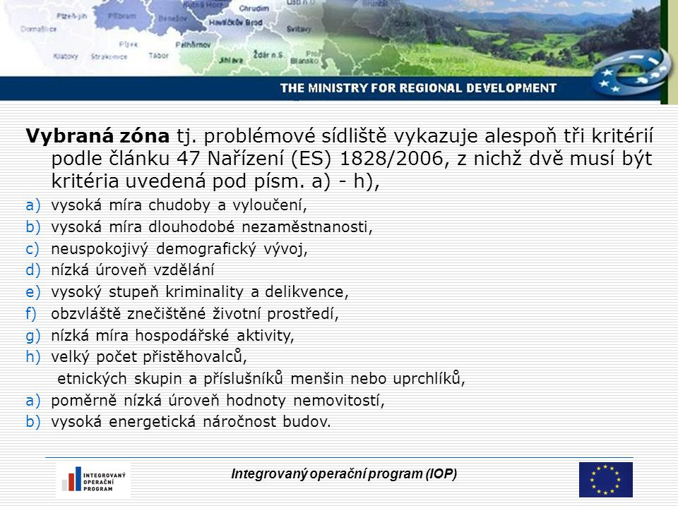 Integrovaný operační program (IOP) Vybraná zóna tj. problémové sídliště vykazuje alespoň tři kritérií podle článku 47 Nařízení (ES) 1828/2006, z nichž
