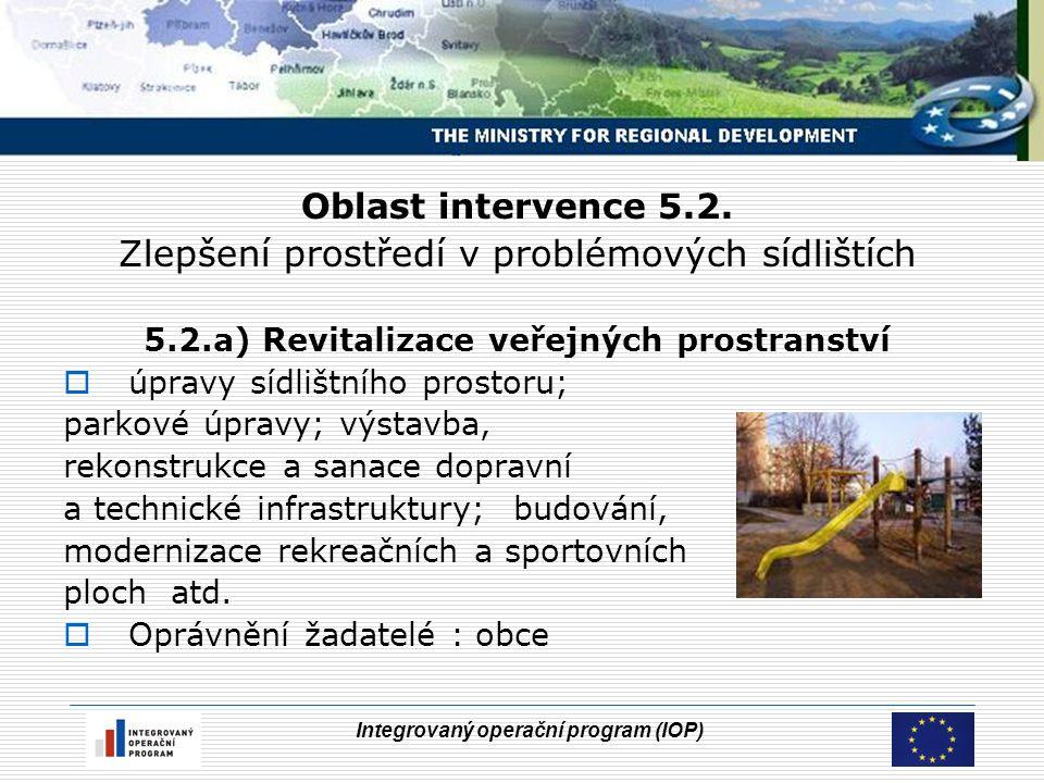 Integrovaný operační program (IOP) Oblast intervence 5.2. Zlepšení prostředí v problémových sídlištích 5.2.a) Revitalizace veřejných prostranství  úp