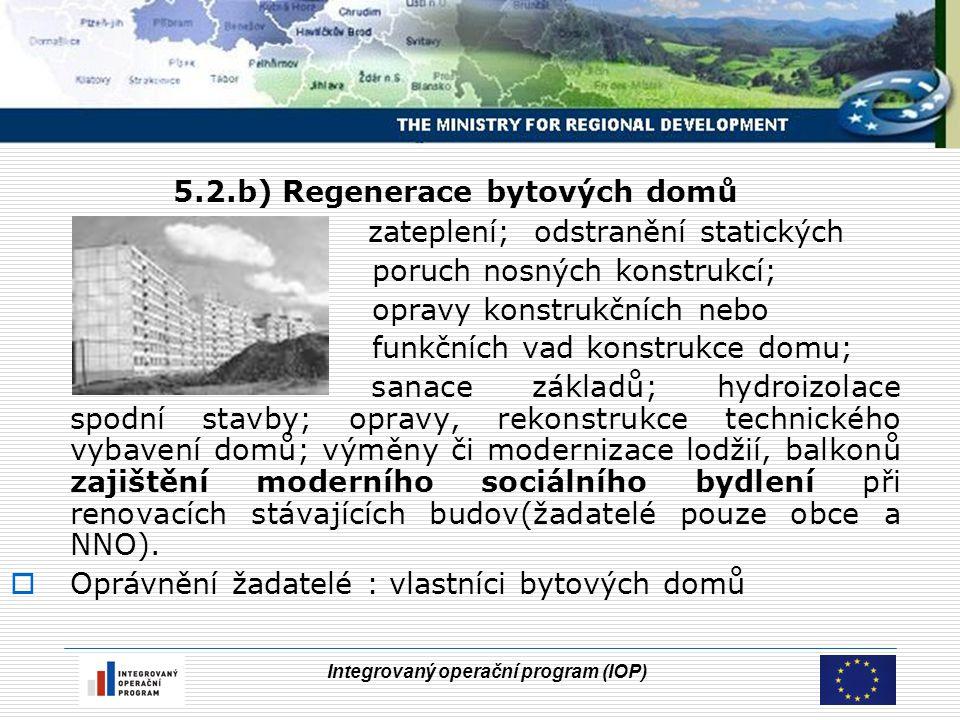 Integrovaný operační program (IOP) 5.2.b) Regenerace bytových domů zateplení; odstranění statických poruch nosných konstrukcí; opravy konstrukčních ne
