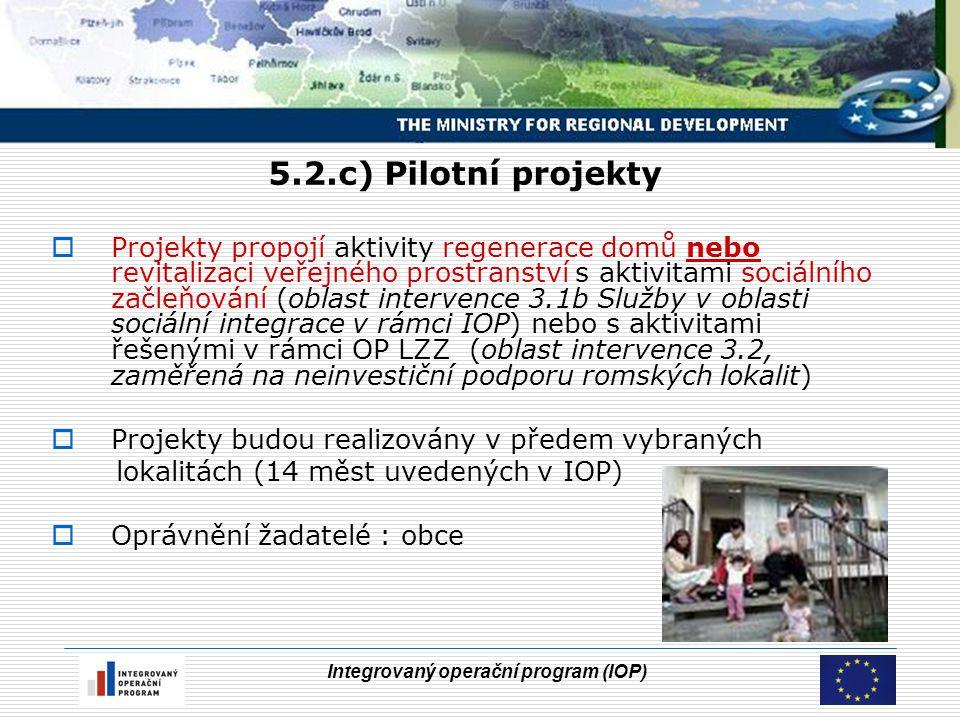 Integrovaný operační program (IOP) 5.2.c) Pilotní projekty  Projekty propojí aktivity regenerace domů nebo revitalizaci veřejného prostranství s akti